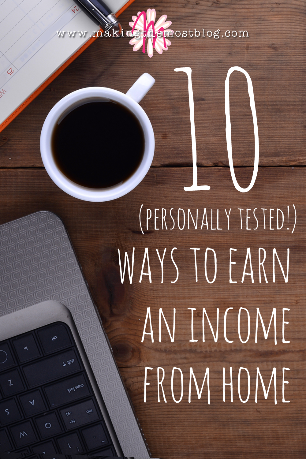 10 (Personally Tested!) Ways to Earn an Income from Home | Making the Most Blog