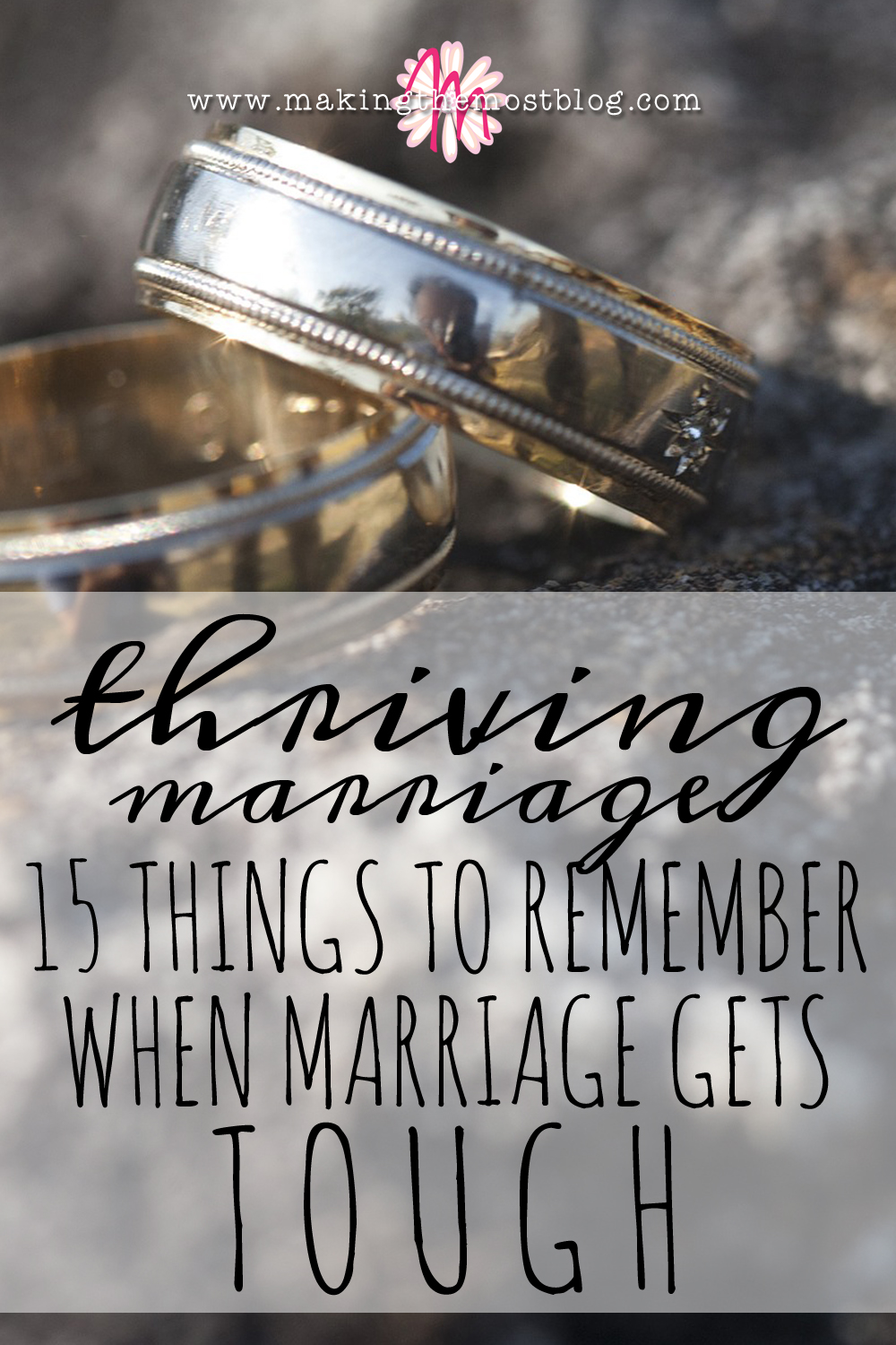 Thriving Marriage: 15 Things to Remember When Marriage Gets Tough | Making the Most Blog