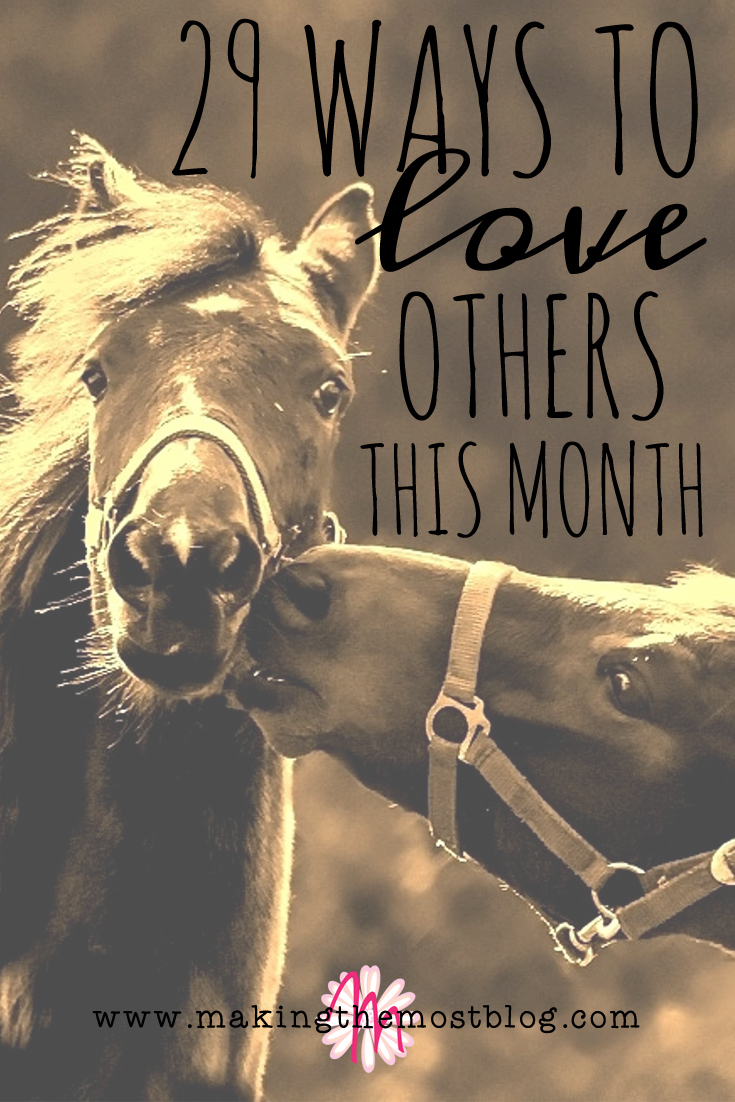 29 Ways to Love Others This Month | Making the Most Blog
