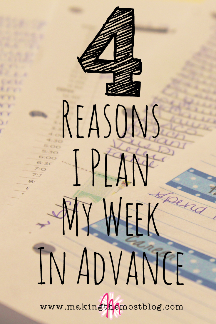 4 Reasons I Plan My Week in Advance | Making the Most Blog