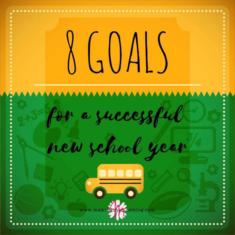 8 Goals for a Successful New School Year | Making the Most Blog