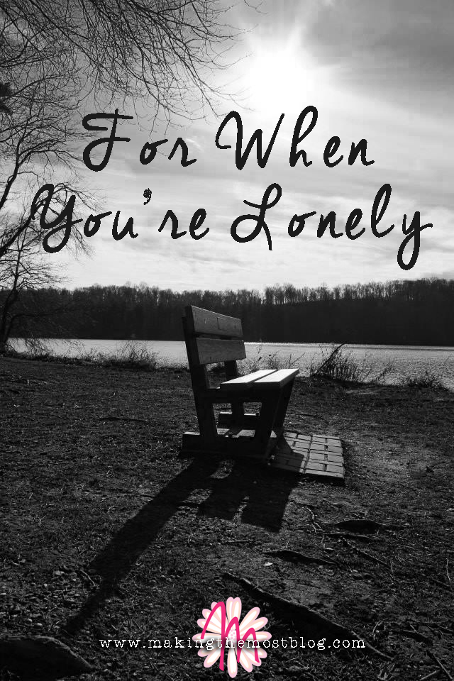 For When You're Lonely | Making the Most Blog