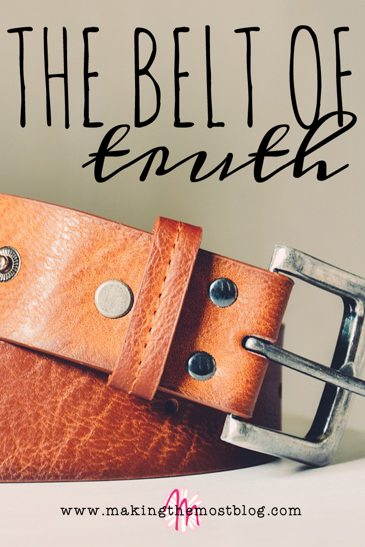 The Belt of Truth | Making the Most Blog