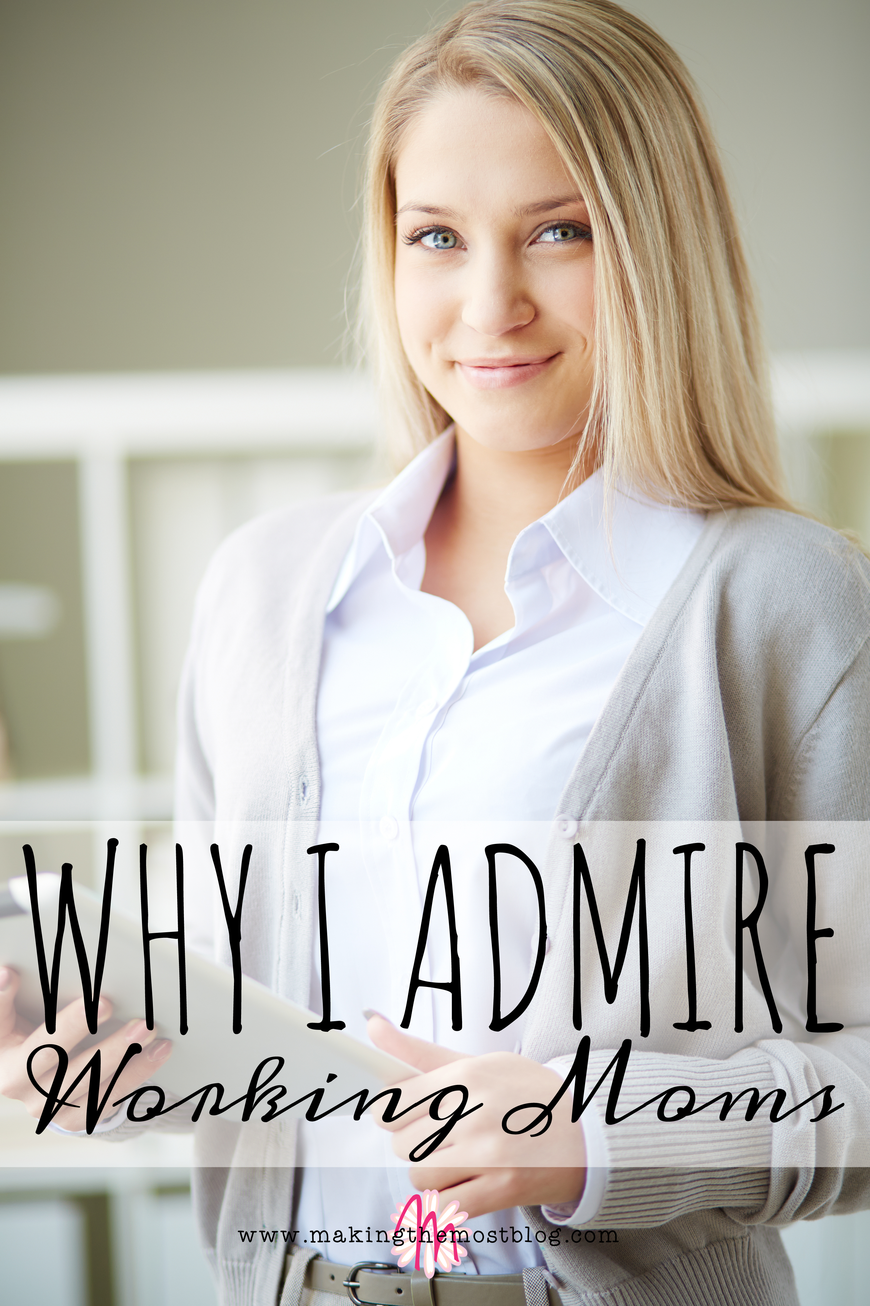 Why I Admire Working Moms | Making the Most Blog