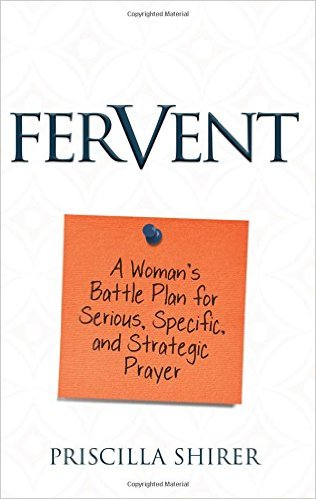 Fervent by Priscilla Shirer | Making the Most Blog