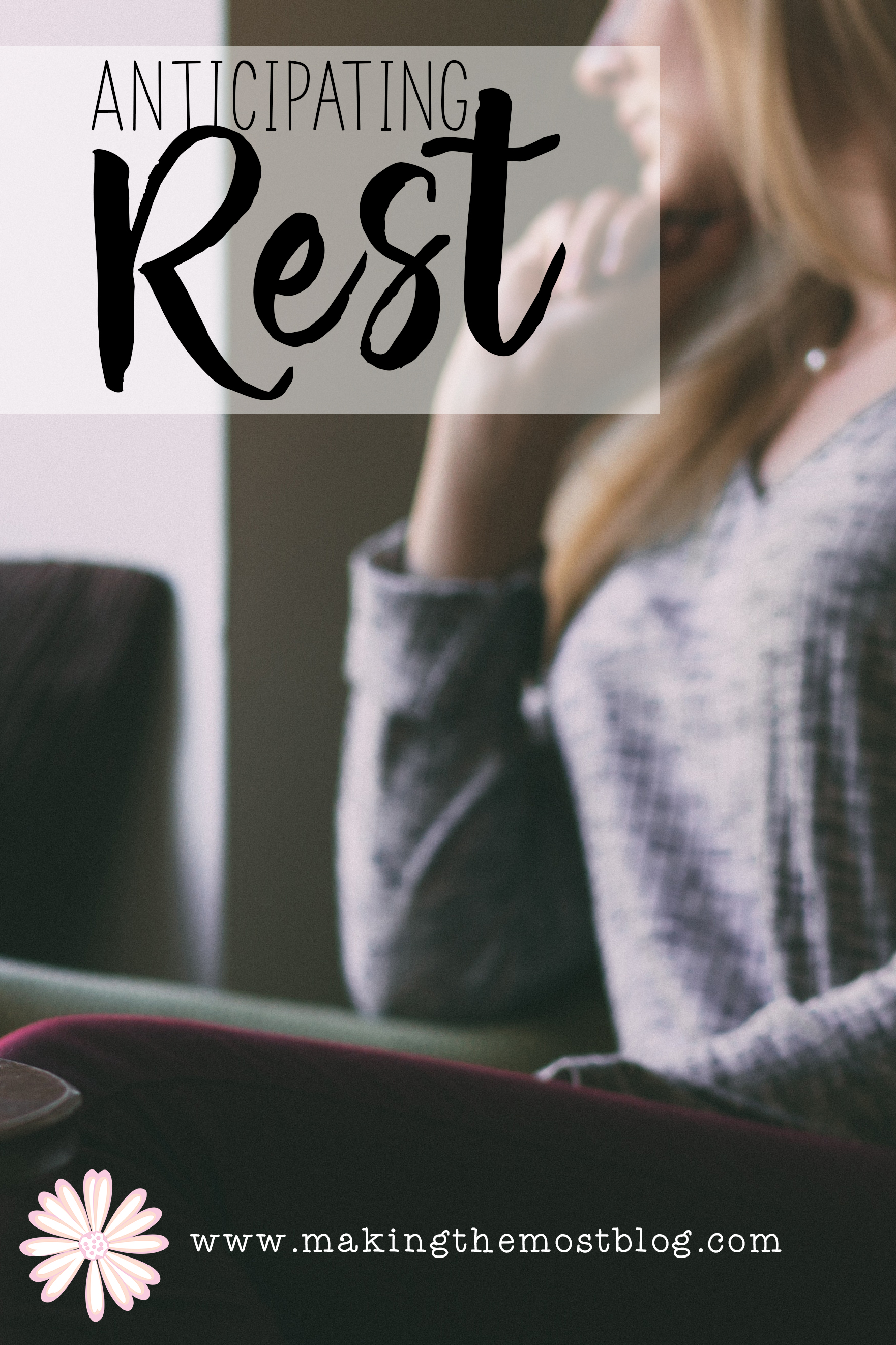 Anticipating Rest | Blog Post | Making The Most Blog