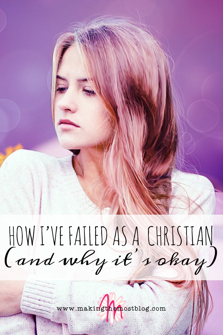 How I've Failed As A Christian (and Why It's Okay)