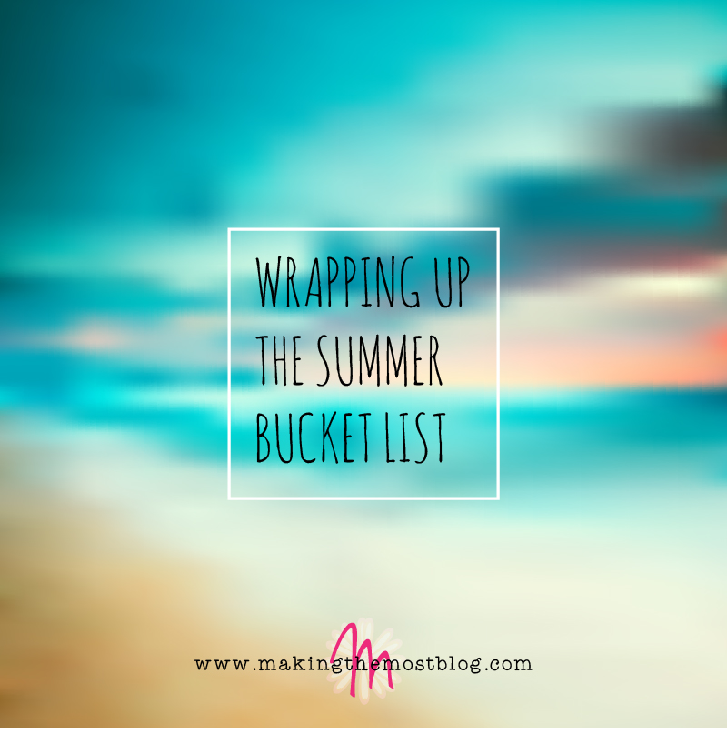 Wrapping Up The Summer Bucket List