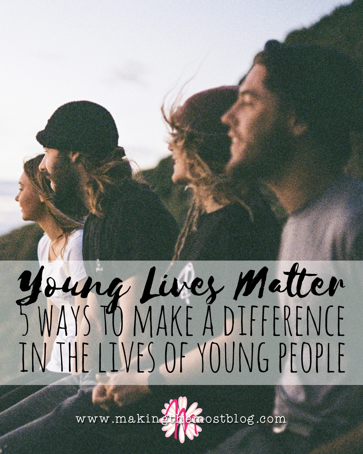 Young Lives Matter: 5 Ways To Make A Difference In The Lives Of Young People